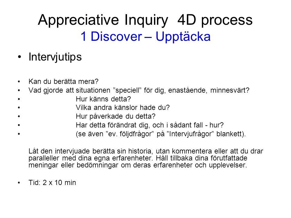 """Appreciative Inquiry 4D process 1 Discover – Upptäcka Intervjutips Kan du berätta mera? Vad gjorde att situationen """"speciell"""" för dig, enastående, min"""