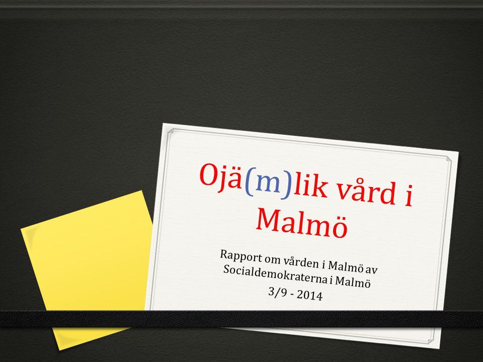 Ojä(m)lik vård i Malmö Rapport om vården i Malmö av Socialdemokraterna i Malmö 3/9 - 2014