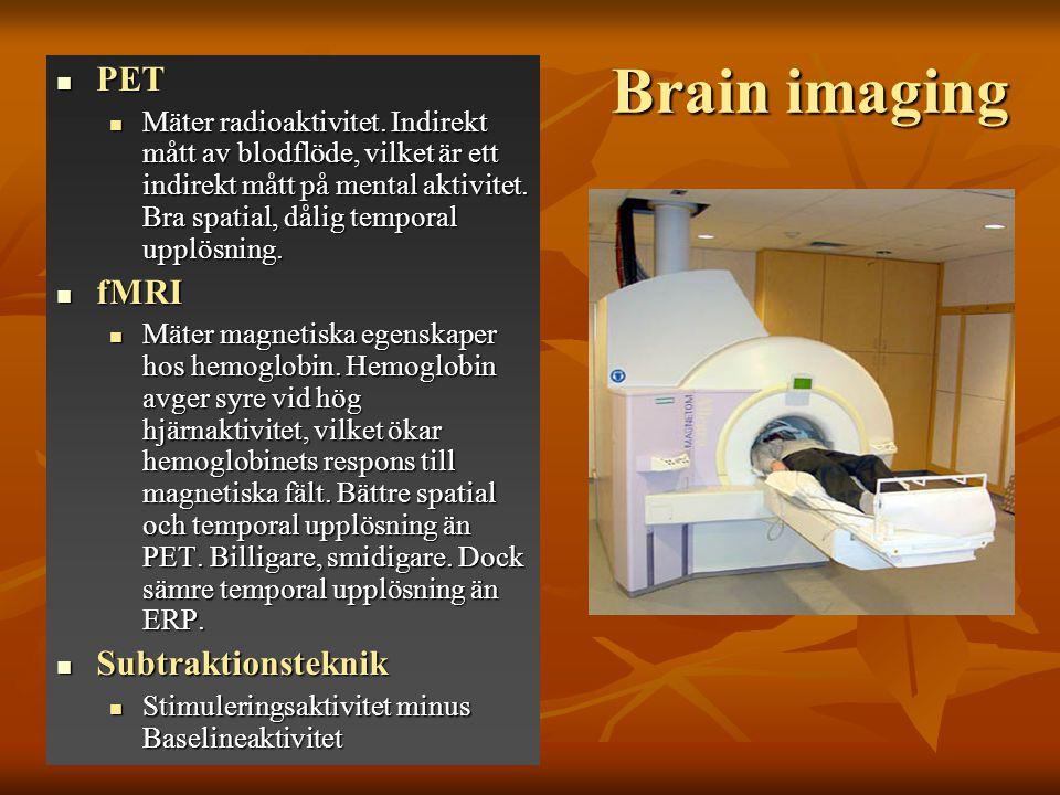 Brain imaging PET PET Mäter radioaktivitet. Indirekt mått av blodflöde, vilket är ett indirekt mått på mental aktivitet. Bra spatial, dålig temporal u