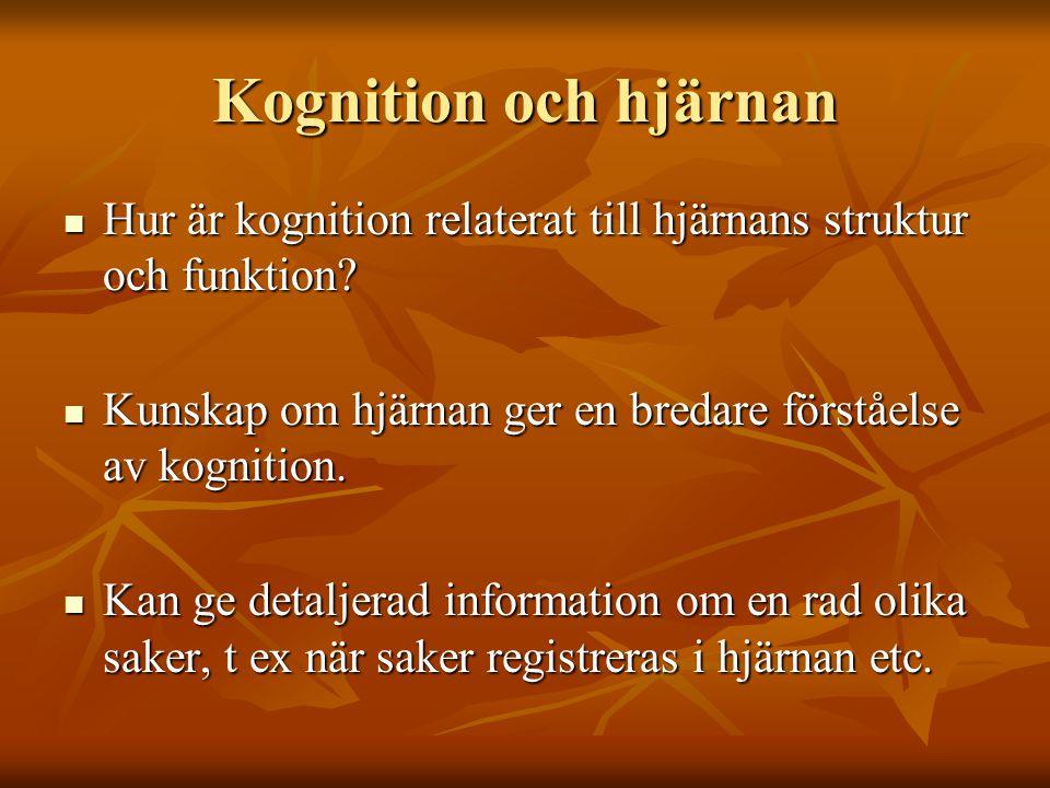 Kognition och hjärnan Hur är kognition relaterat till hjärnans struktur och funktion? Hur är kognition relaterat till hjärnans struktur och funktion?