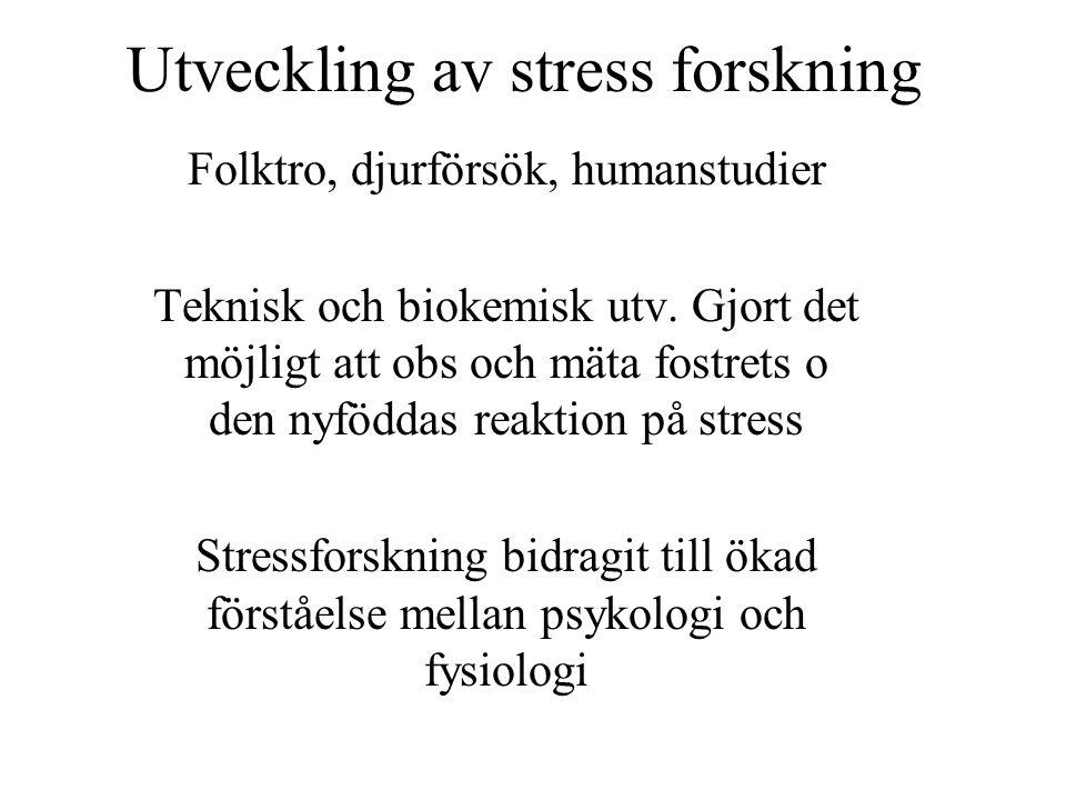 Utveckling av stress forskning Folktro, djurförsök, humanstudier Teknisk och biokemisk utv. Gjort det möjligt att obs och mäta fostrets o den nyföddas