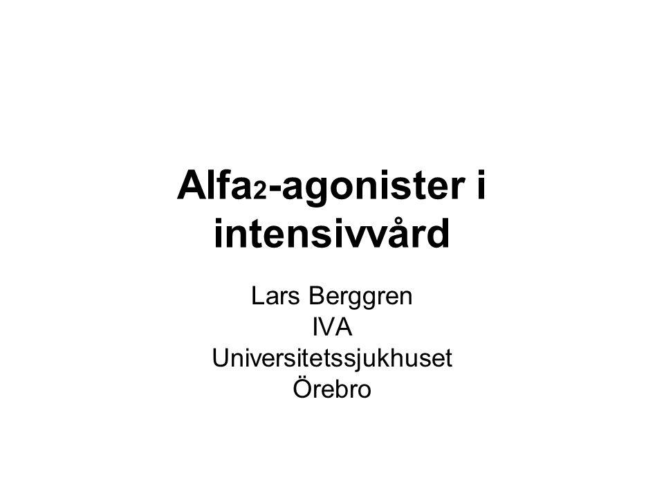 Alfa 2 -agonister i intensivvård Lars Berggren IVA Universitetssjukhuset Örebro