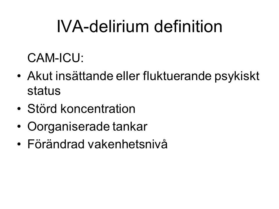 IVA-delirium definition CAM-ICU: Akut insättande eller fluktuerande psykiskt status Störd koncentration Oorganiserade tankar Förändrad vakenhetsnivå