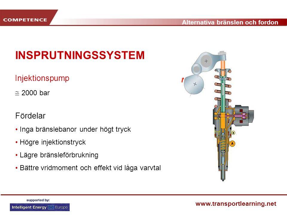 Alternativa bränslen och fordon www.transportlearning.net INSPRUTNINGSSYSTEM Fördelar Inga bränslebanor under högt tryck Högre injektionstryck Lägre b