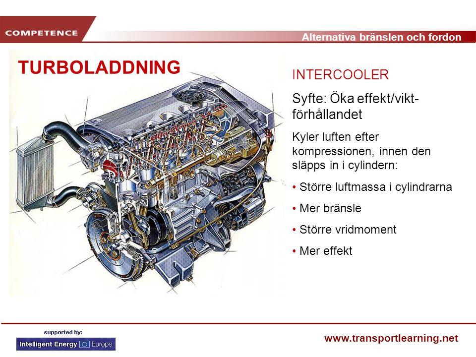Alternativa bränslen och fordon www.transportlearning.net TURBOLADDNING INTERCOOLER Syfte: Öka effekt/vikt- förhållandet Kyler luften efter kompressio