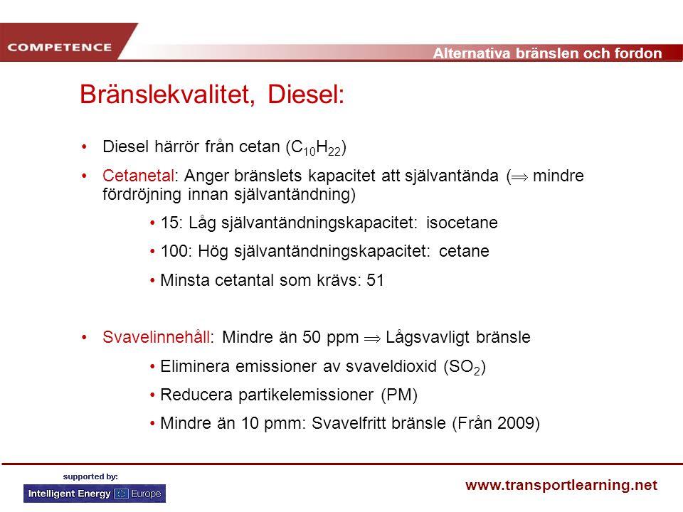 Alternativa bränslen och fordon www.transportlearning.net Bränslekvalitet, Diesel: Diesel härrör från cetan (C 10 H 22 ) Cetanetal: Anger bränslets ka