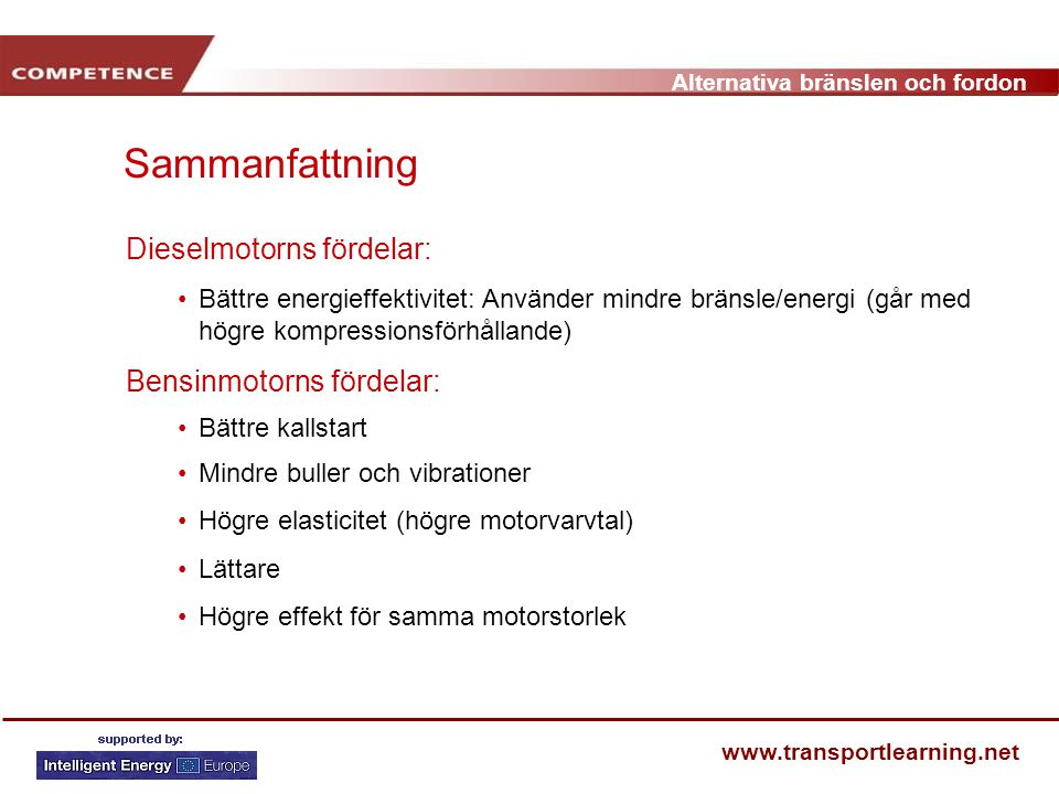 Alternativa bränslen och fordon www.transportlearning.net Sammanfattning Dieselmotorns fördelar: Bättre energieffektivitet: Använder mindre bränsle/en