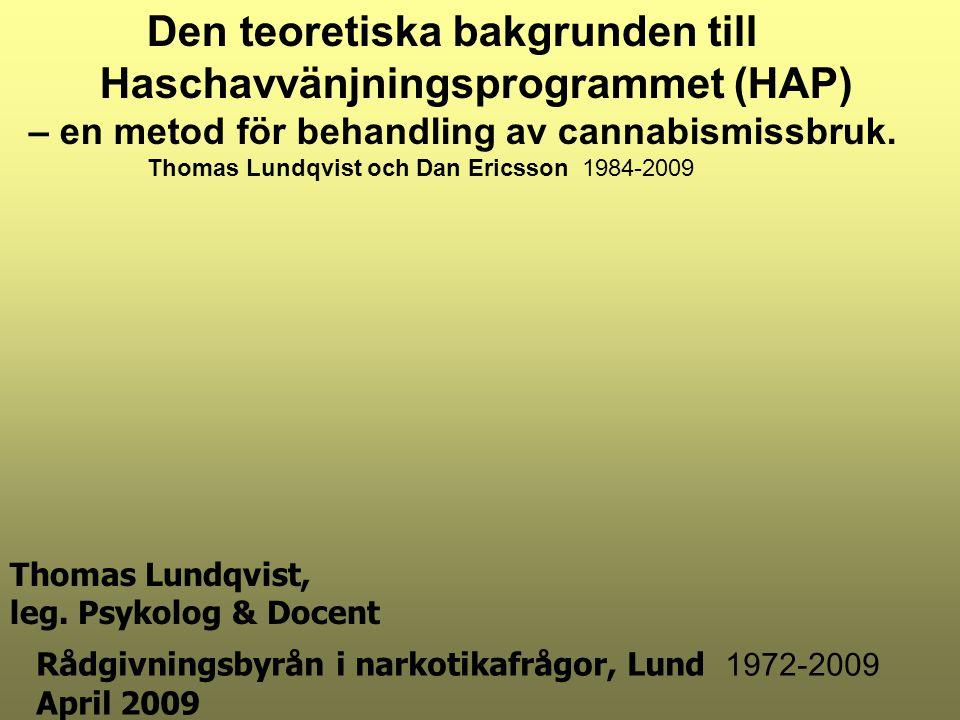 Thomas Lundqvist, leg. Psykolog & Docent Rådgivningsbyrån i narkotikafrågor, Lund 1972-2009 April 2009 1984-2009 Den teoretiska bakgrunden till Hascha