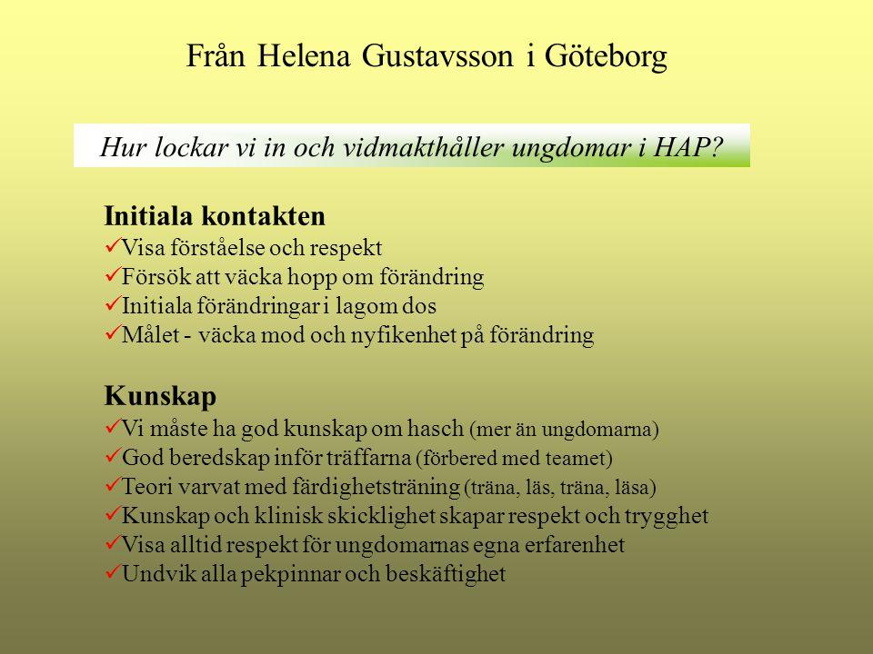 Från Helena Gustavsson i Göteborg Initiala kontakten Visa förståelse och respekt Försök att väcka hopp om förändring Initiala förändringar i lagom dos