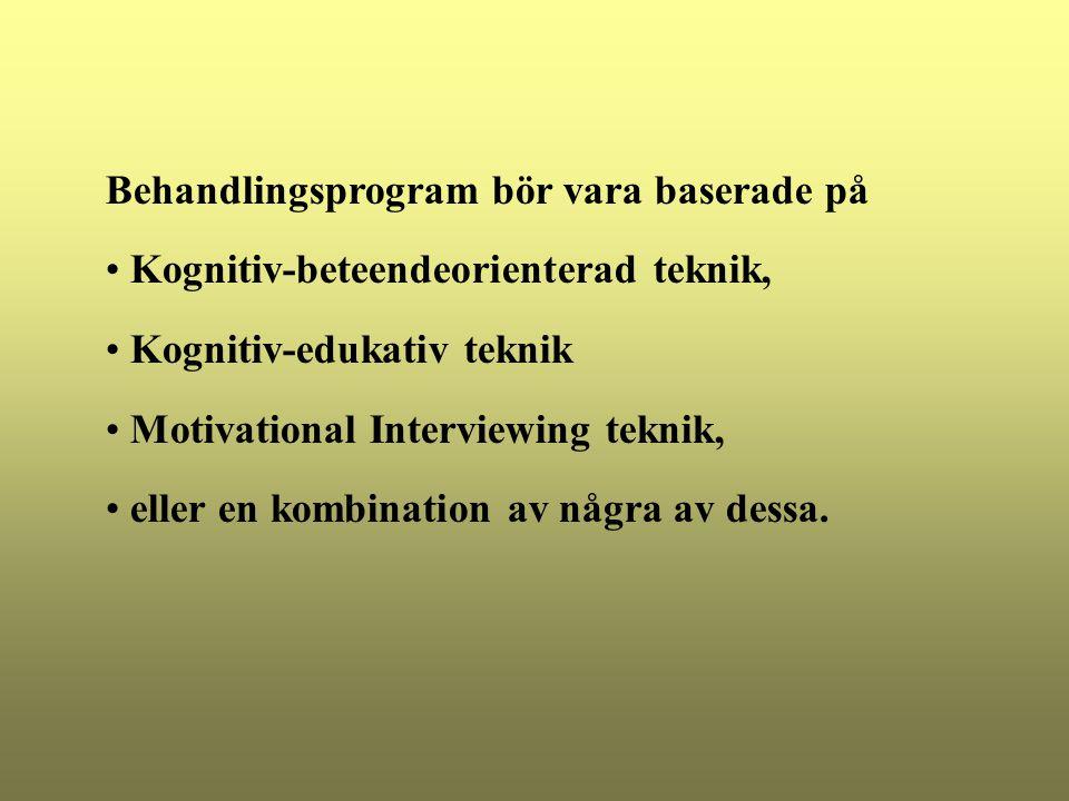Behandlingsprogram bör vara baserade på Kognitiv-beteendeorienterad teknik, Kognitiv-edukativ teknik Motivational Interviewing teknik, eller en kombin