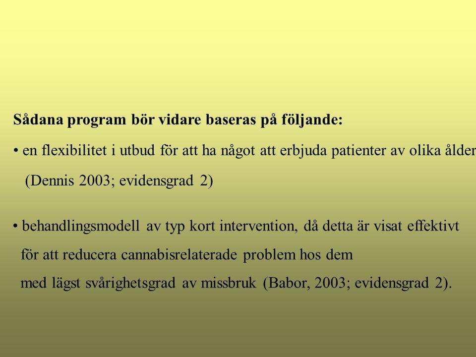 Sådana program bör vidare baseras på följande: en flexibilitet i utbud för att ha något att erbjuda patienter av olika ålder (Dennis 2003; evidensgrad