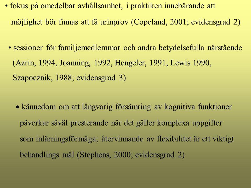 fokus på omedelbar avhållsamhet, i praktiken innebärande att möjlighet bör finnas att få urinprov (Copeland, 2001; evidensgrad 2)  kännedom om att lå