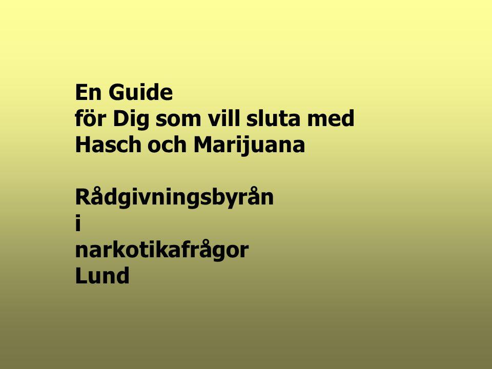 En Guide för Dig som vill sluta med Hasch och Marijuana Rådgivningsbyrån i narkotikafrågor Lund