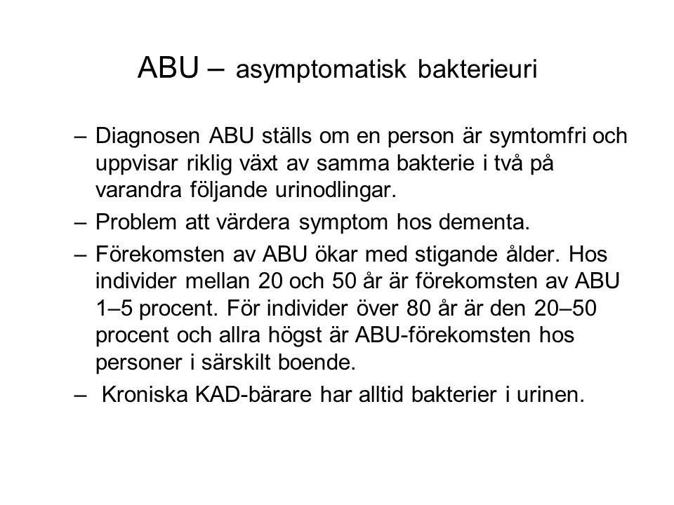 ABU – asymptomatisk bakterieuri –Diagnosen ABU ställs om en person är symtomfri och uppvisar riklig växt av samma bakterie i två på varandra följande