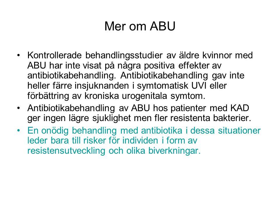 Mer om ABU Kontrollerade behandlingsstudier av äldre kvinnor med ABU har inte visat på några positiva effekter av antibiotikabehandling. Antibiotikabe