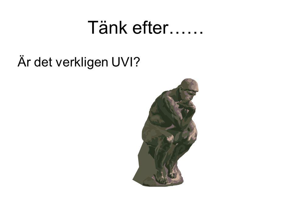 Tänk efter…… Är det verkligen UVI?