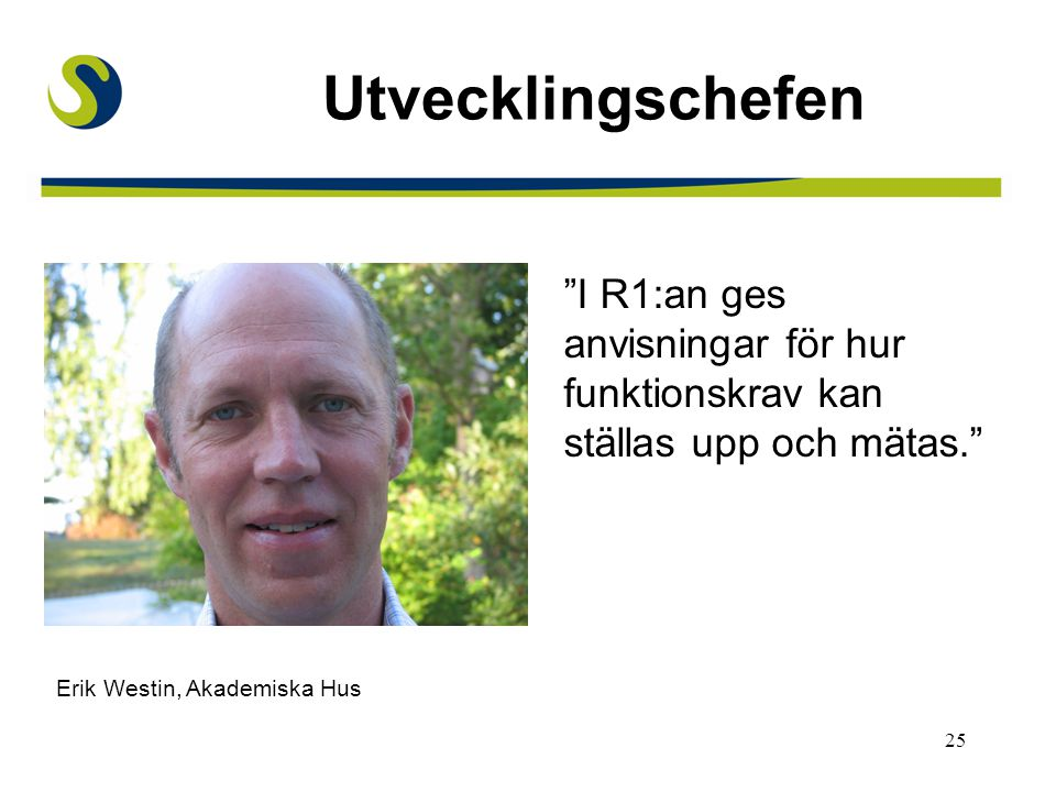 """25 Utvecklingschefen """"I R1:an ges anvisningar för hur funktionskrav kan ställas upp och mätas."""" Erik Westin, Akademiska Hus"""