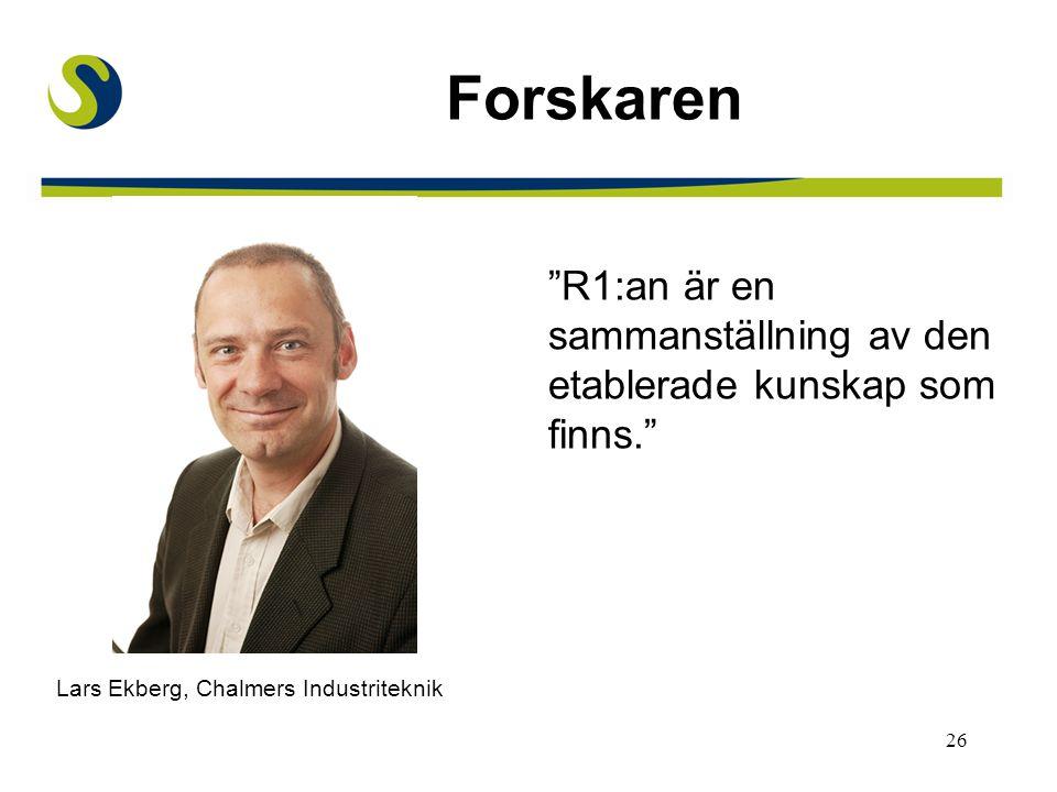 """26 Forskaren """"R1:an är en sammanställning av den etablerade kunskap som finns."""" Lars Ekberg, Chalmers Industriteknik"""