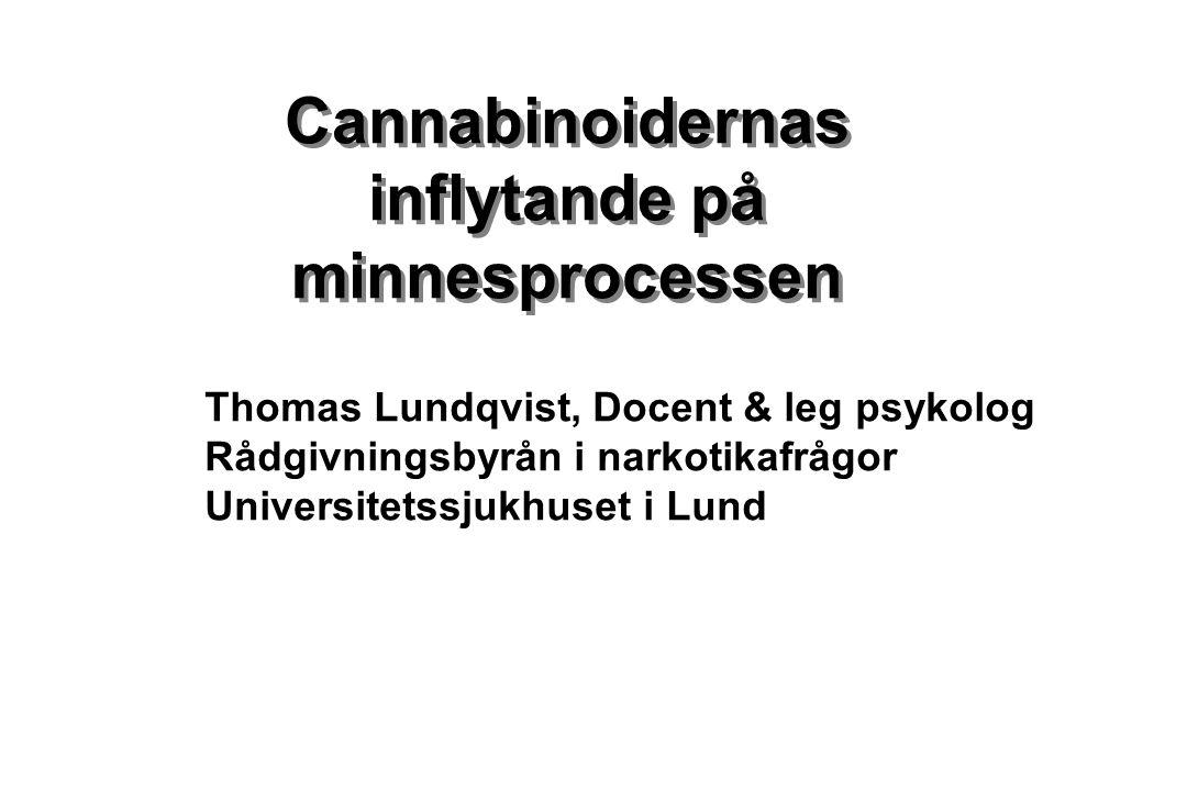 Cannabinoidernas inflytande på minnesprocessen Thomas Lundqvist, Docent & leg psykolog Rådgivningsbyrån i narkotikafrågor Universitetssjukhuset i Lund