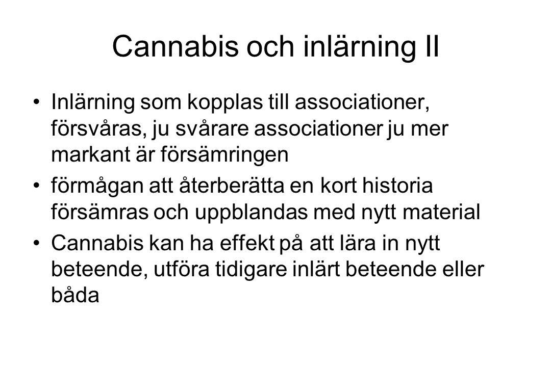 Cannabis och inlärning II Inlärning som kopplas till associationer, försvåras, ju svårare associationer ju mer markant är försämringen förmågan att åt