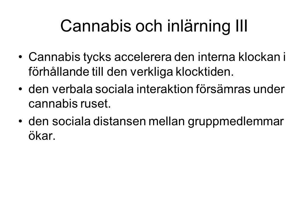 Cannabis och inlärning III Cannabis tycks accelerera den interna klockan i förhållande till den verkliga klocktiden. den verbala sociala interaktion f