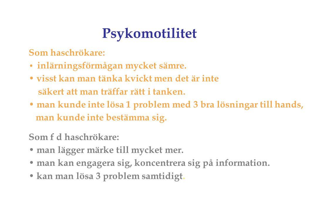 Psykomotilitet Som haschrökare: inlärningsförmågan mycket sämre. visst kan man tänka kvickt men det är inte säkert att man träffar rätt i tanken. man