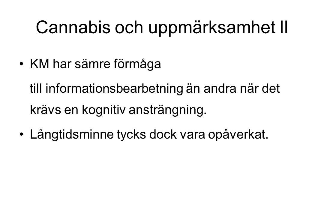 Cannabis och uppmärksamhet II KM har sämre förmåga till informationsbearbetning än andra när det krävs en kognitiv ansträngning. Långtidsminne tycks d