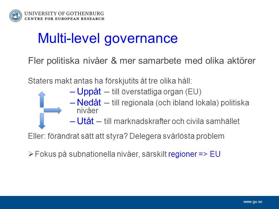 www.gu.se Multi-level governance Fler politiska nivåer & mer samarbete med olika aktörer Staters makt antas ha förskjutits åt tre olika håll: –Uppåt – till överstatliga organ (EU) –Nedåt – till regionala (och ibland lokala) politiska nivåer –Utåt – till marknadskrafter och civila samhället Eller: förändrat sätt att styra.