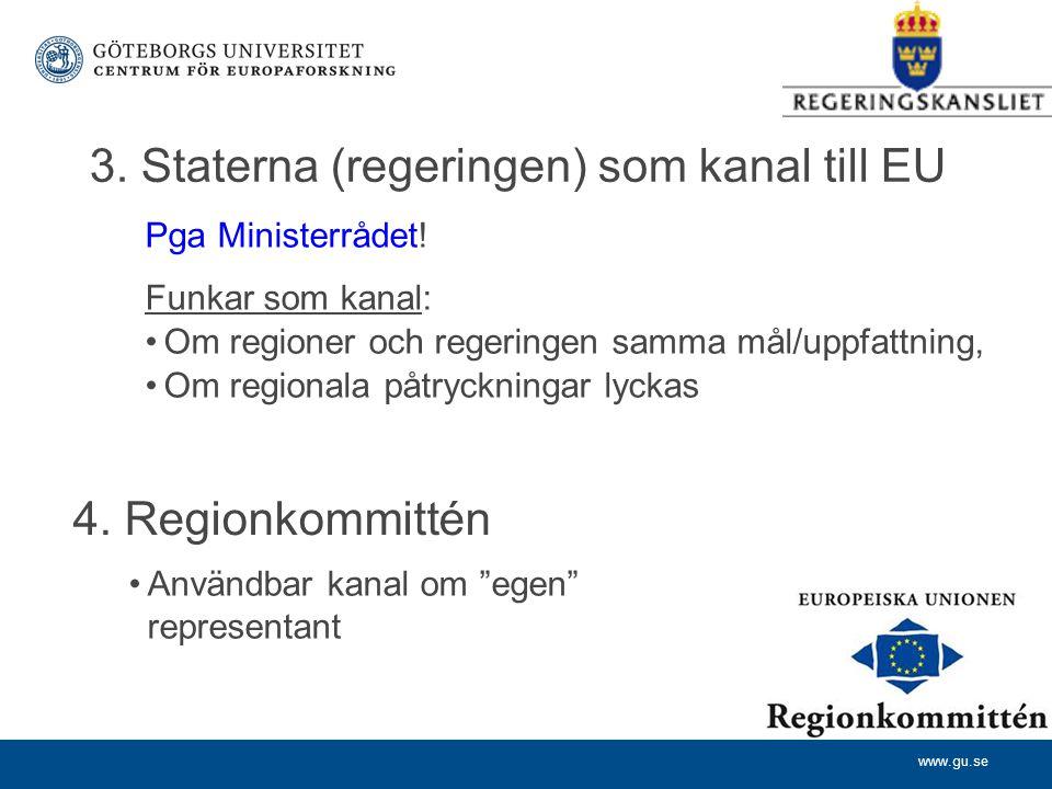 www.gu.se 3.Staterna (regeringen) som kanal till EU Pga Ministerrådet.