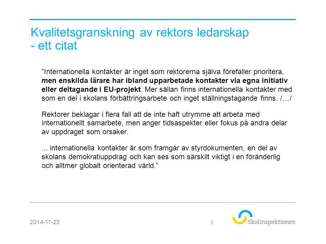 För mer information Se vår webbplats: www.skolinspektionen.sewww.skolinspektionen.se Prenumerera på vårt nyhetsbrev Besök Skolinspektionens dag 2014-11-23 33