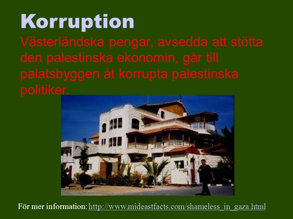 Korruption Västerländska pengar, avsedda att stötta den palestinska ekonomin, går till palatsbyggen åt korrupta palestinska politiker.