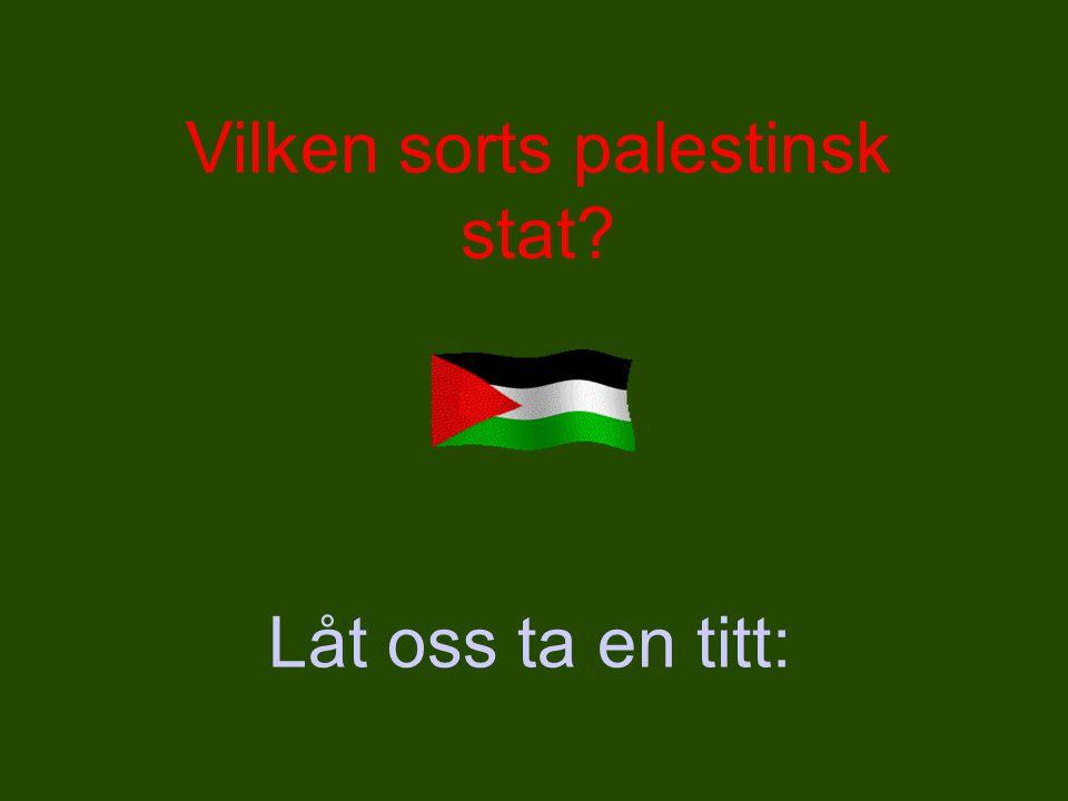 Vilken sorts palestinsk stat? Låt oss ta en titt: