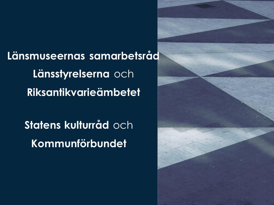 Länsmuseernas samarbetsråd Länsstyrelserna och Riksantikvarieämbetet Statens kulturråd och Kommunförbundet