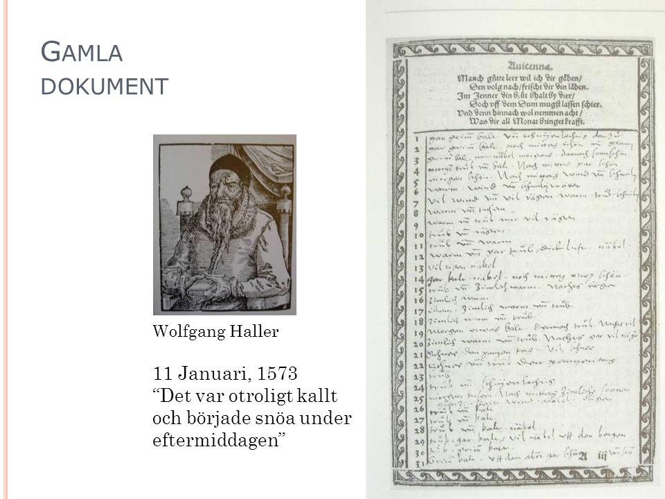 11 Januari, 1573 Det var otroligt kallt och började snöa under eftermiddagen Wolfgang Haller G AMLA DOKUMENT