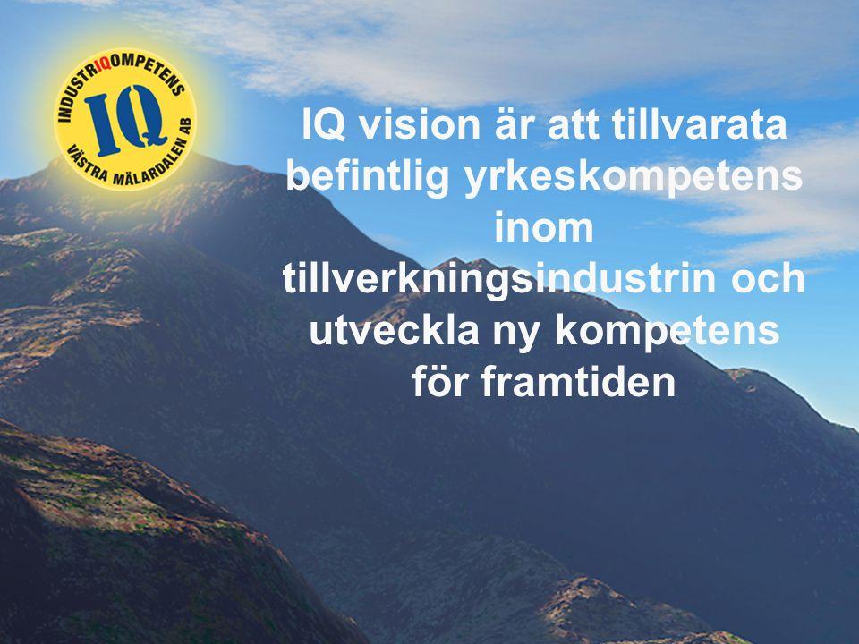 IQ vision är att tillvarata befintlig yrkeskompetens inom tillverkningsindustrin och utveckla ny kompetens för framtiden