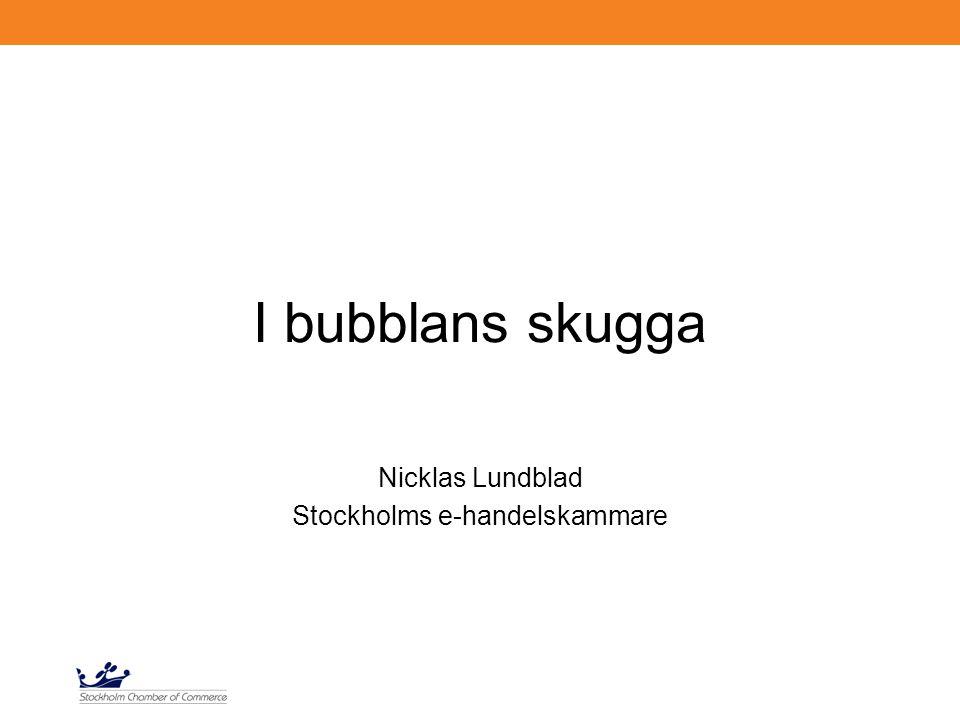 I bubblans skugga Nicklas Lundblad Stockholms e-handelskammare