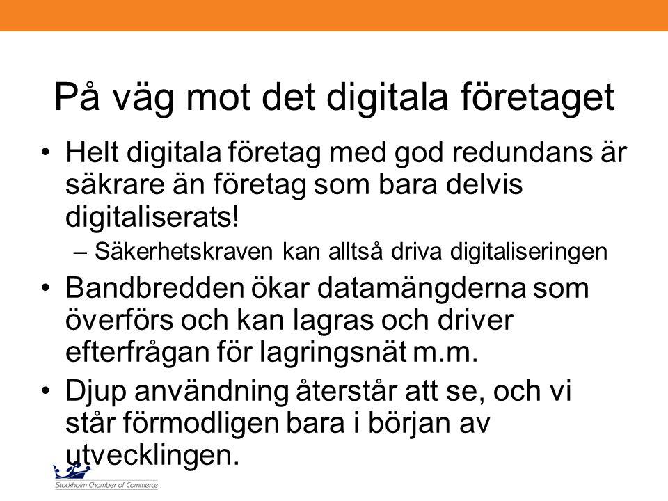 På väg mot det digitala företaget Helt digitala företag med god redundans är säkrare än företag som bara delvis digitaliserats! –Säkerhetskraven kan a