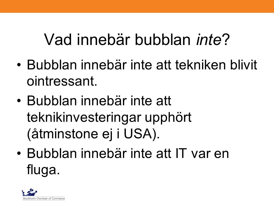 Vad innebär bubblan inte? Bubblan innebär inte att tekniken blivit ointressant. Bubblan innebär inte att teknikinvesteringar upphört (åtminstone ej i