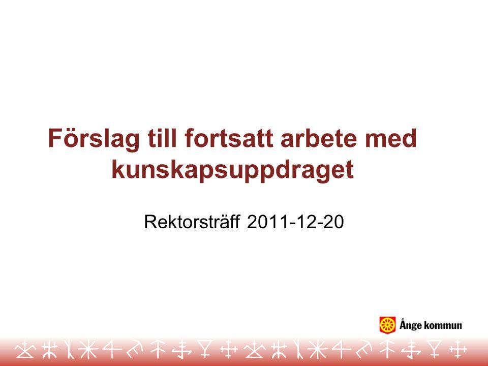 Förslag till fortsatt arbete med kunskapsuppdraget Rektorsträff 2011-12-20