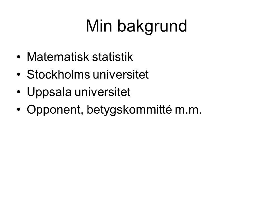 Min bakgrund Matematisk statistik Stockholms universitet Uppsala universitet Opponent, betygskommitté m.m.