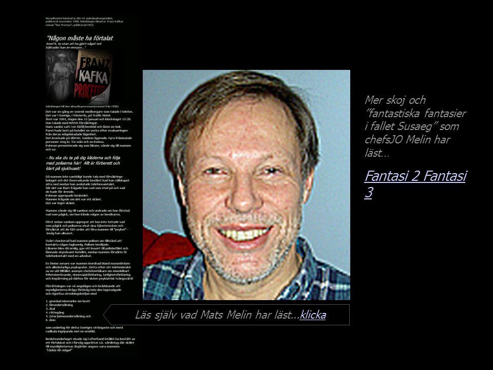 Mer skoj och fantastiska fantasier i fallet Susaeg som chefsJO Melin har läst… Fantasi 2 Läs själv vad Mats Melin har läst...klickaklicka