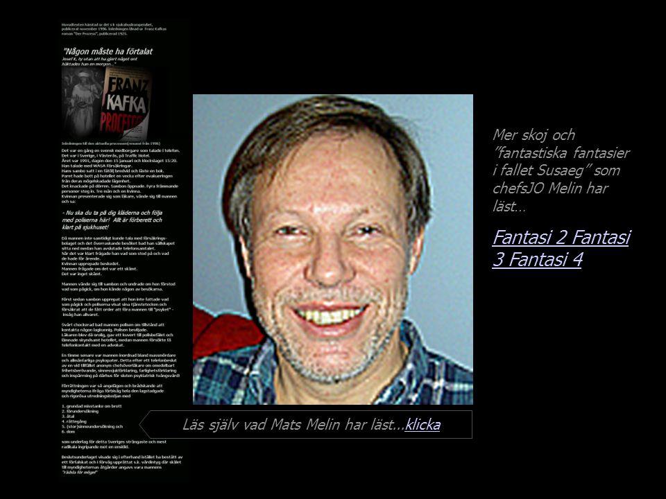 Mer skoj och fantastiska fantasier i fallet Susaeg som chefsJO Melin har läst… Fantasi 2 Fantasi 3 Läs själv vad Mats Melin har läst...klickaklicka