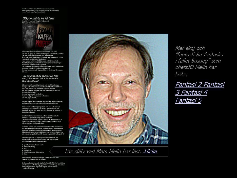 Mer skoj och fantastiska fantasier i fallet Susaeg som chefsJO Melin har läst… Fantasi 2 Fantasi 3 Fantasi 4 Läs själv vad Mats Melin har läst...klickaklicka