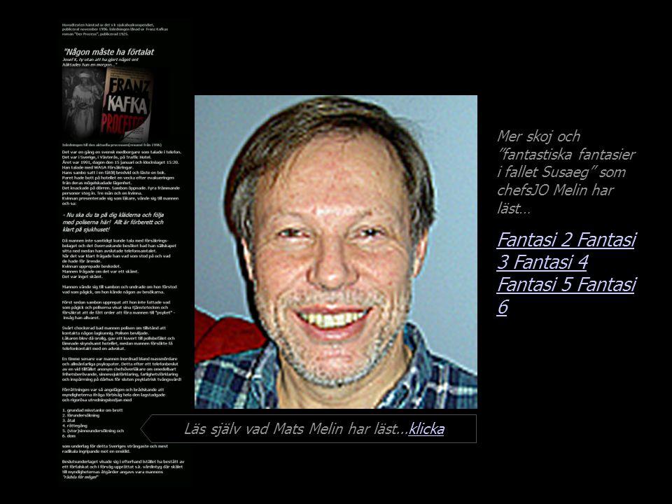 Mer skoj och fantastiska fantasier i fallet Susaeg som chefsJO Melin har läst… Fantasi 2 Fantasi 3 Fantasi 4 Fantasi 5 Läs själv vad Mats Melin har läst...klickaklicka