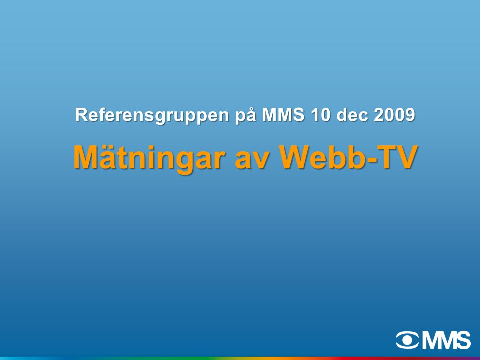 Referensgruppen på MMS 10 dec 2009 Mätningar av Webb-TV