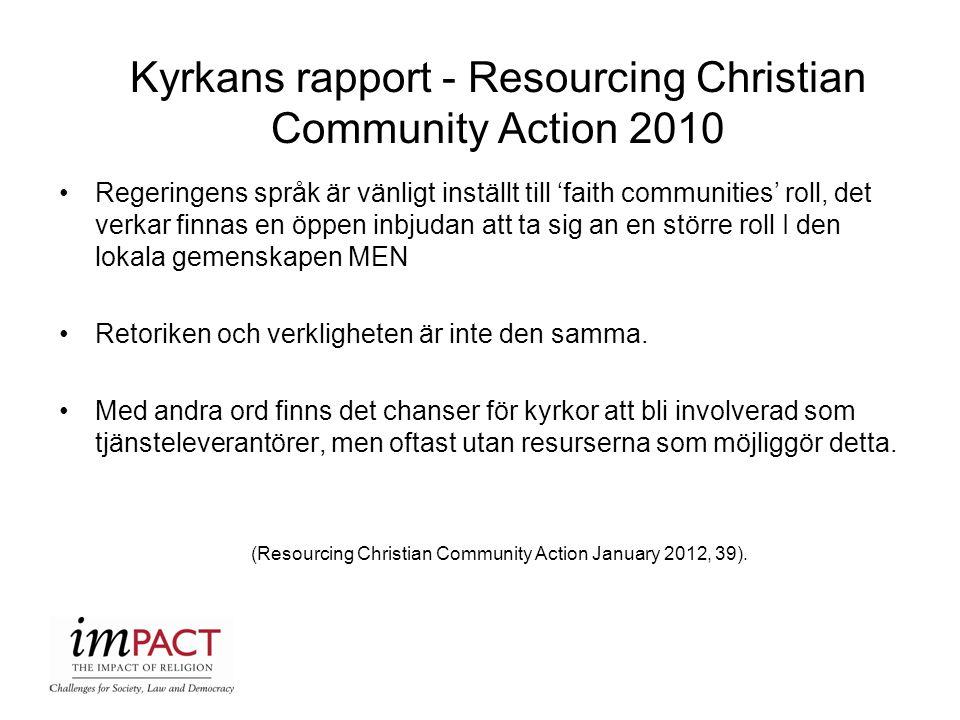 Kyrkans rapport - Resourcing Christian Community Action 2010 Regeringens språk är vänligt inställt till 'faith communities' roll, det verkar finnas en