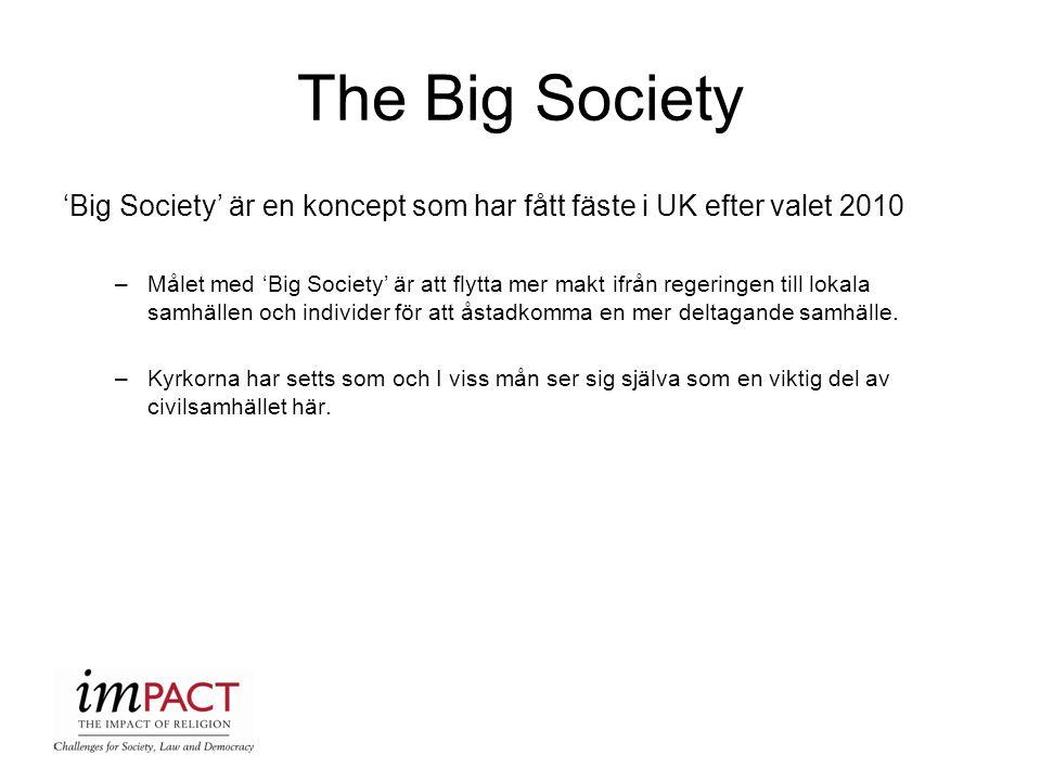 The Big Society 'Big Society' är en koncept som har fått fäste i UK efter valet 2010 –Målet med 'Big Society' är att flytta mer makt ifrån regeringen