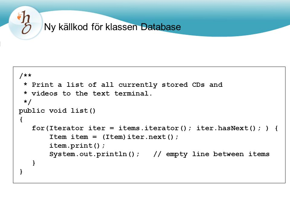Ny källkod för klassen Database /** * Print a list of all currently stored CDs and * videos to the text terminal.