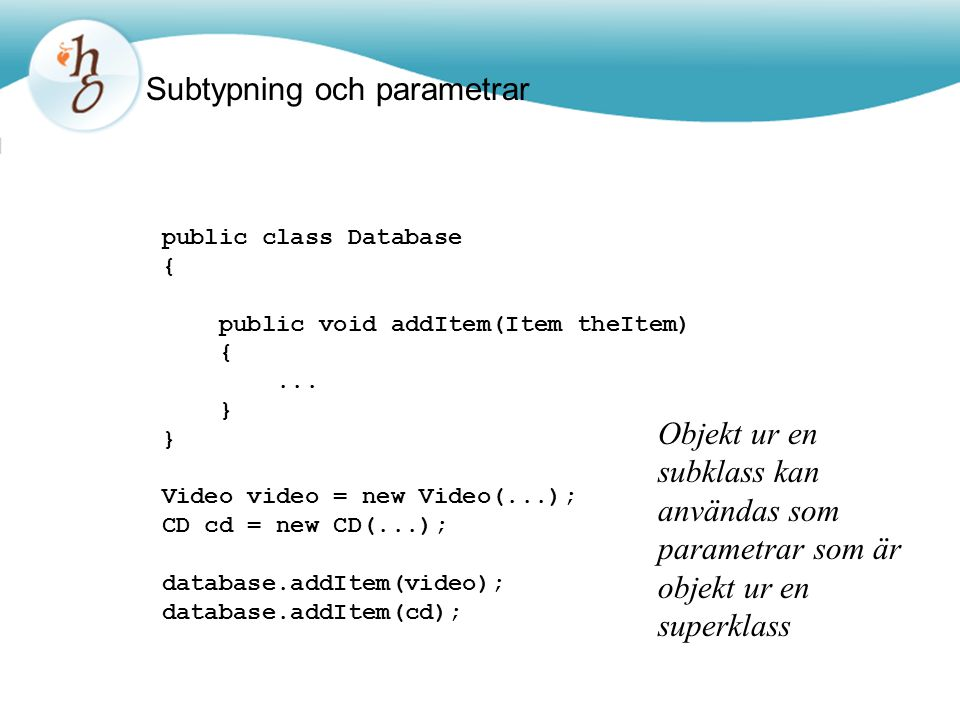 Subtypning och parametrar public class Database { public void addItem(Item theItem) {...