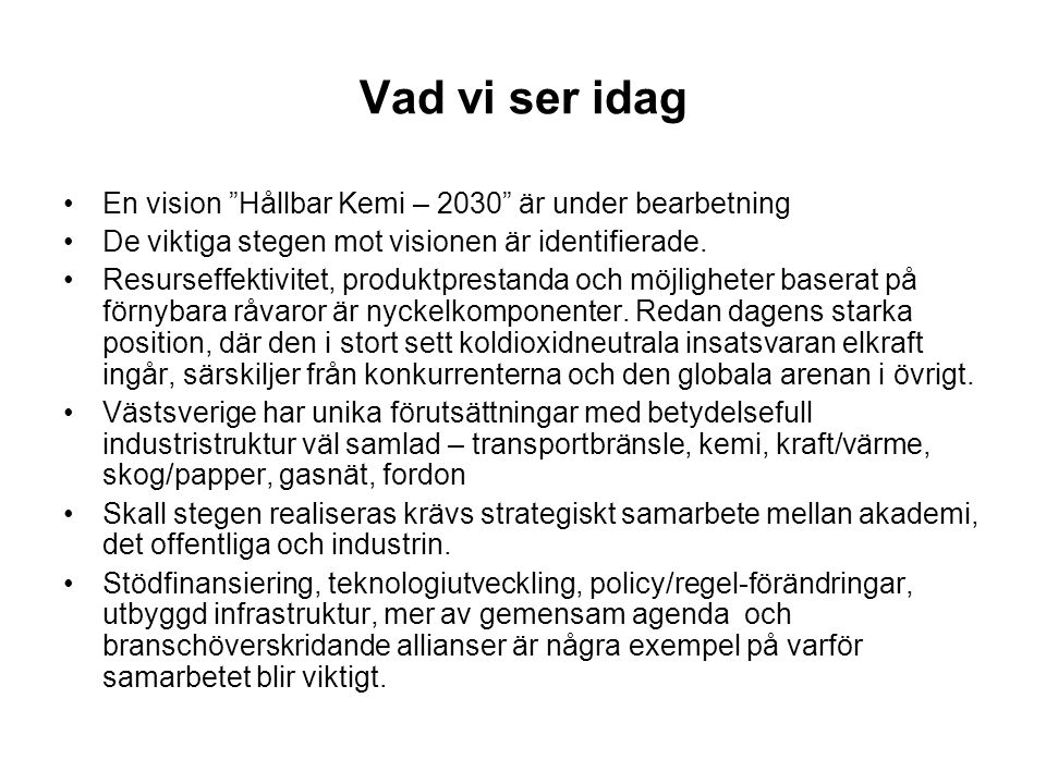 Vad vi ser idag En vision Hållbar Kemi – 2030 är under bearbetning De viktiga stegen mot visionen är identifierade.